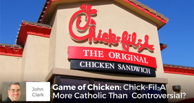 Game of Chicken: Chick-Fil-A More Catholic Than Controversial? - John Clark