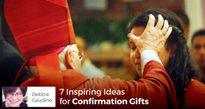 7 Ideas for Confirmation Gifts - Debbie Gaudino