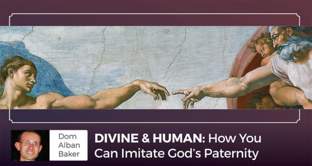 How You Can Become a Better Father? By Imitating God's Paternity - Dom Alban Baker
