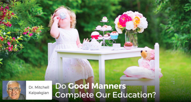 Do Good Manners Complete Our Education? - Dr. Mitchell Kalpakgian