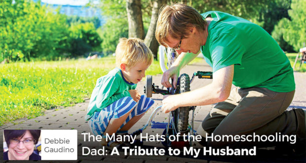 The Many Hats of the Homeschooling Dad: A Tribute to My Husband - Debbie Gaudino