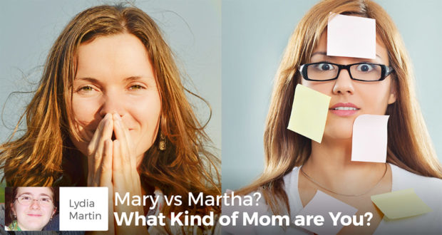 Mary vs Martha? What Kind of Mom are You? - Lydia Martin