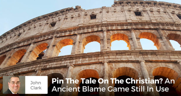 Pin The Tale On The Christian? An Ancient Blame Game Still In Use - John Clark