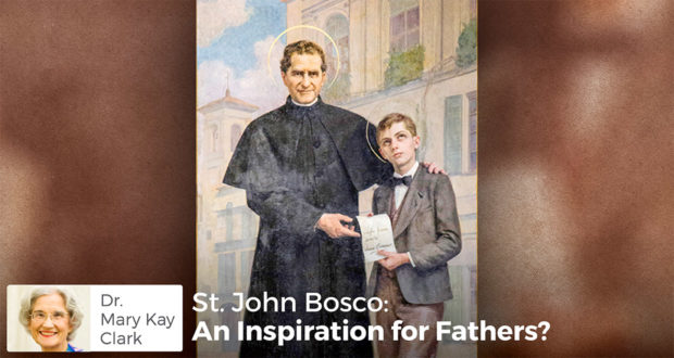 St. John Bosco: An Inspiration for Fathers? - Dr. Mary Kay Clark