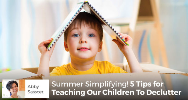 Summer Simplifying! 5 Tips for Teaching Our Children To Declutter - Abby Sasscer