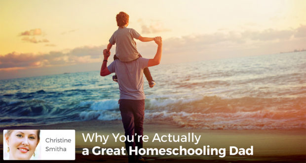 Why You're Actually a Great Homeschooling Dad - Christine Smitha