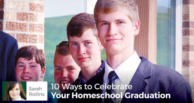10 Ways to Celebrate Your Homeschool Graduation - Sarah Rollins
