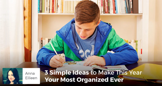3 Simple Ideas to Make This Year Your Most Organized Ever - Anna Eileen