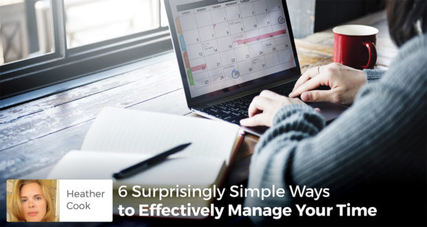 6 Surprisingly Simple Ways to Effectively Manage Your Time- Heather Cook
