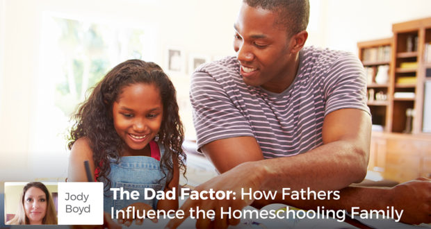 How Dads Influence the Homeschooling Family - Jody Boyd