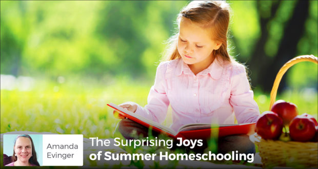 The Surprising Joys of Summer Homeschooling - Amanda Evinger