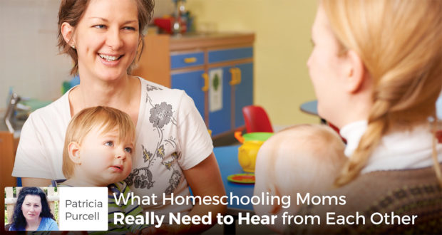 What Homeschooling Moms Really Need to Hear from Each Other - Patricia Purcell