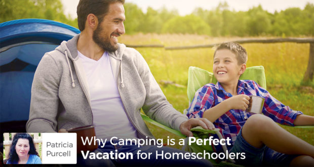 Why Camping is a Perfect Vacation for Homeschoolers - Patricia Purcell
