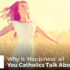 Why Is 'Happiness' all You Catholics Talk About? - John Clark