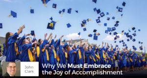 Why We Must Embrace the Joy of Accomplishment - John Clark