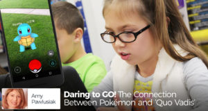Daring to GO! The Connection Between Pokémon and 'Quo Vadis' - by Amy Pawlusiak