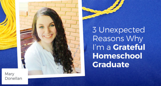 3 Unexpected Reasons Why I'm a Grateful Homeschool Graduate - Mary Donellan