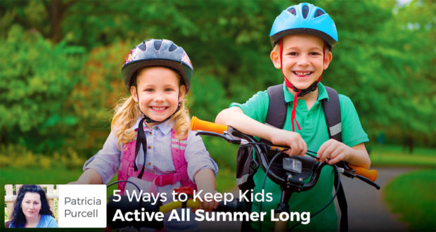 5 Ways to Keep Kids Active All Summer Long - Patricia Purcell