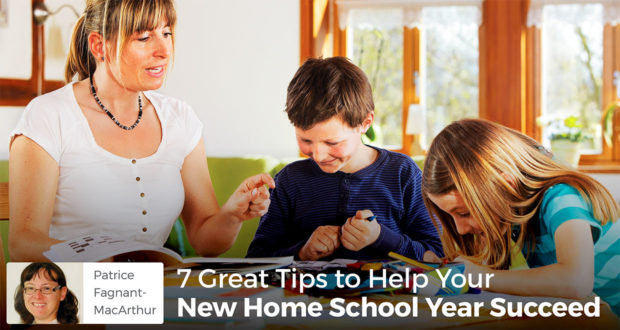 7 Great Tips to Help Your New Home School Year Succeed - Patrice Fagnant-MacArthur