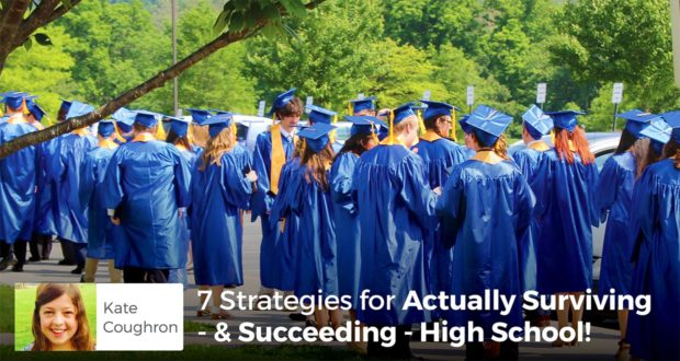 7 Strategies for Actually Surviving - & Succeeding - High School! - Kate Coughron