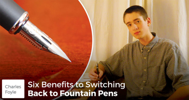 Six Benefits to Switching Back to Fountain Pens - Charles Foyle