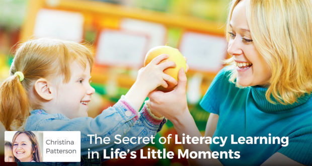 The Secret of Literacy Learning in Life's Little Moments - Christina Patterson
