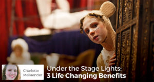 Under the Stage Lights: 3 Life Changing Benefits - - Charlotte Meilaender