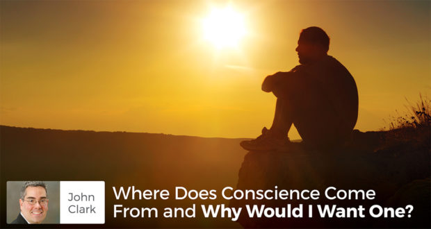 Where Does Conscience Come From and Why Would I Want One? - John Clark