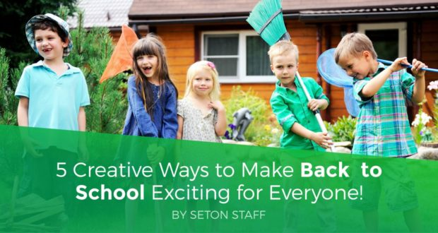 5 Creative Ways to Make Back to School Exciting for Everyone - Seton Staff