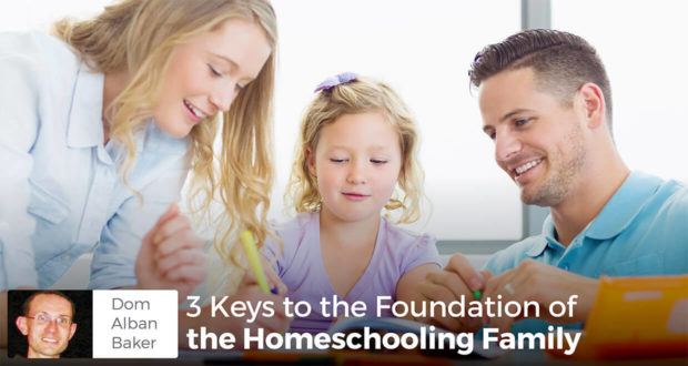 3 Keys to the Foundation of the Homeschooling Family - Dom ALBAN BAKER