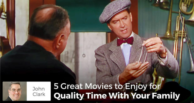 5 Great Movies to Enjoy for Quality Time With Your Family - John Clark