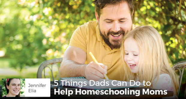5 Things Dads Can Do to Help Homeschooling Moms - Jennifer Elia