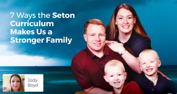 7 Ways the Seton Curriculum Makes Us a Stronger Family - Jody Boyd