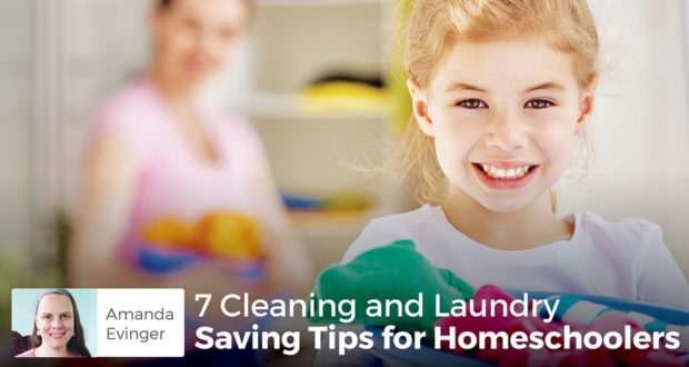 7 Cleaning and Laundry Saving Tips for Homeschoolers - Amanda Evinger