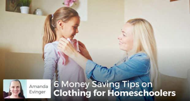 6 Money Saving Tips on Clothing for Homeschoolers - Amanda Evinger