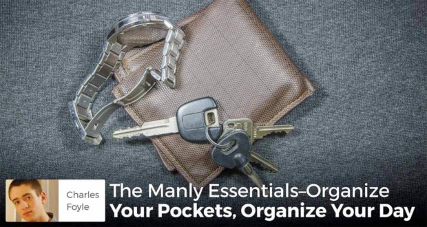 The Manly Essentials–Organize Your Pockets, Organize Your Day - Charles Foyle
