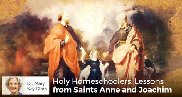 Holy Homeschoolers: Lessons from Saints Anne and Joachim - Dr. Clark