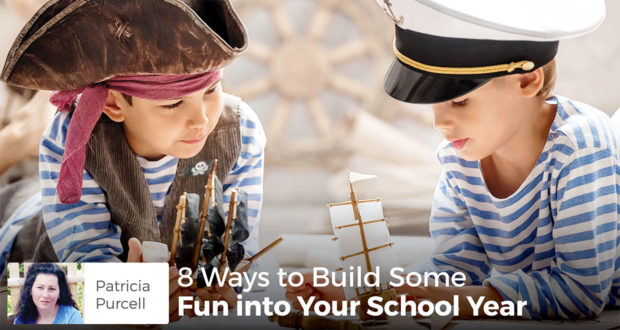 8 Ways to Build Some Fun into Your School Year - Patricia Purcell
