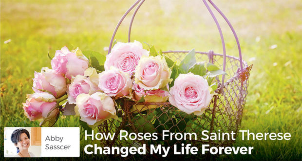 How Roses From St. Therese Changed My Life Forever -Abby Sasscer