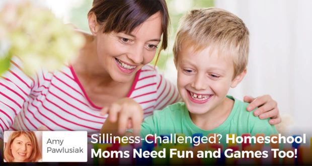 Silliness-Challenged? Homeschool Moms Need Fun and Games Too!Amy Pawlusiak