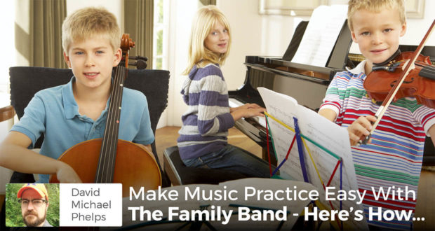 Make Music Practice Easy With The Family Band - Here's How... - David Michael Phelps