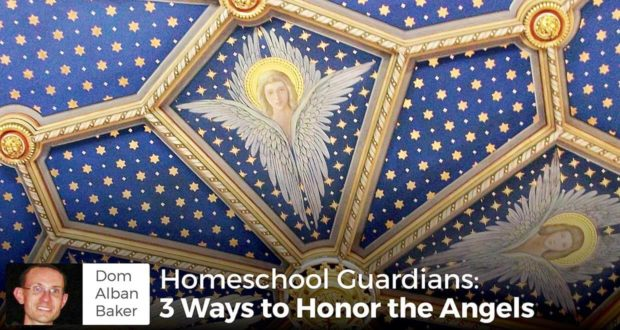 Homeschool Guardians: 3 Ways to Honor the Angels - Dom Alban Baker