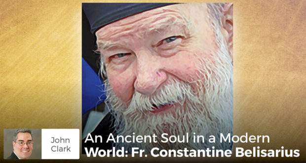 An Ancient Soul in a Modern World Fr. Constantine Belisarius - John Clark