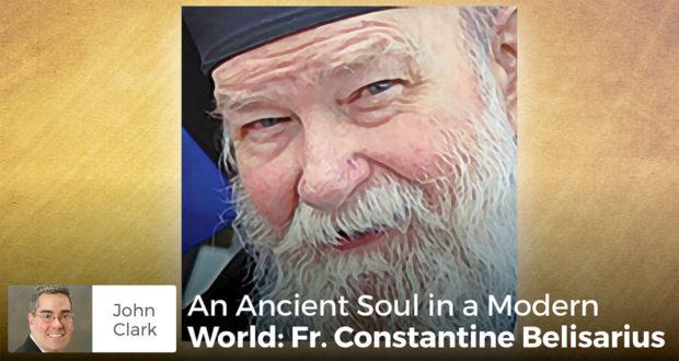 An Ancient Soul in a Modern World Fr. Constantine Belisarius - John Clark
