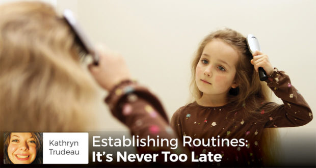 Establishing Routines: It's Never Too Late - Kathryn Trudeau