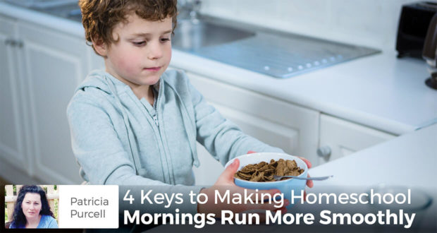 4 Keys to Making Homeschool Mornings Run More Smoothly - Patricia Purcell