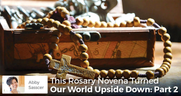 This Rosary Novena Turned Our World Upside Down: Part 2 - Abby Sasscer