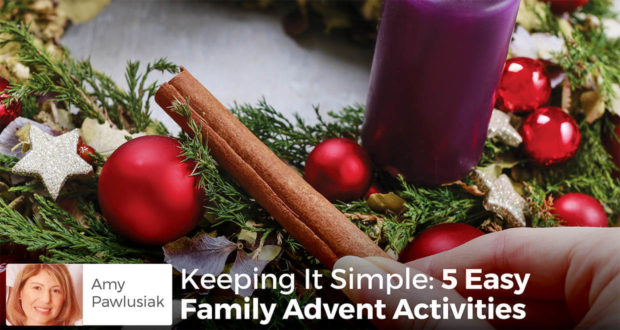 Keeping It Simple: 5 Easy Family Advent Activities - Amy Pawlusiak