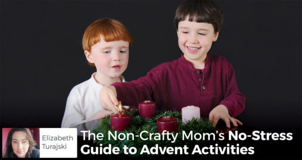 The Non-Crafty Mom's No-Stress Guide to Advent Activities - Elizabeth Turajski