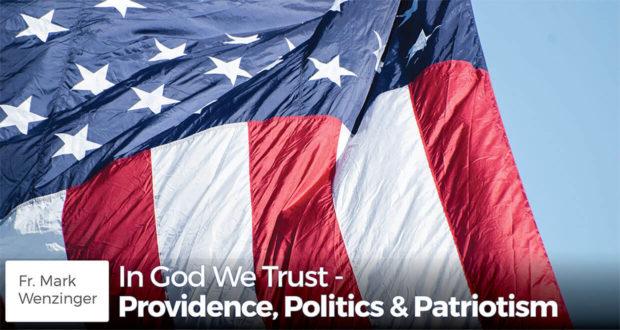 In God We Trust - Providence, Politics & Patriotism - Fr. Wenzinger